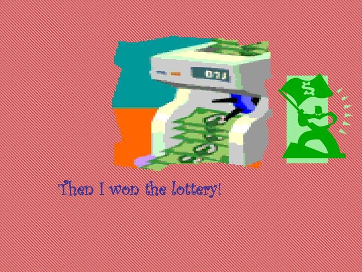 Then I won the lottery