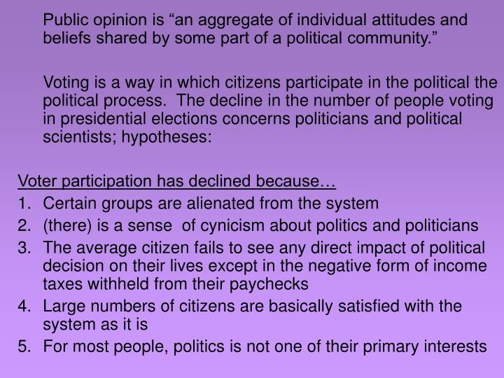 "Public opinion is ""an aggregate of individual attitudes and beliefs shared by some part of a political community."""