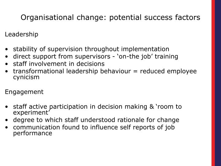 Organisational change: potential success factors
