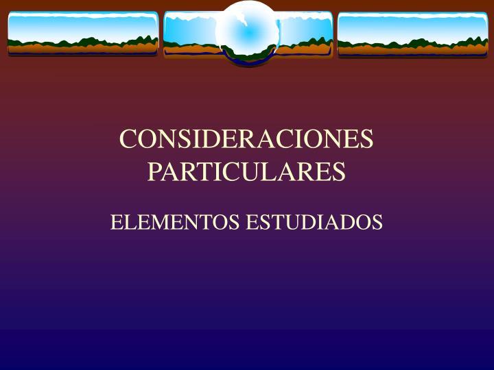CONSIDERACIONES PARTICULARES