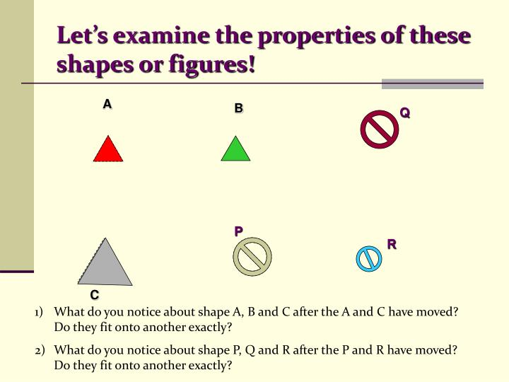 Let s examine the properties of these shapes or figures
