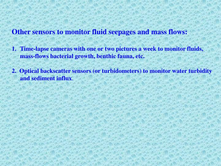 Other sensors to monitor fluid seepages and mass flows: