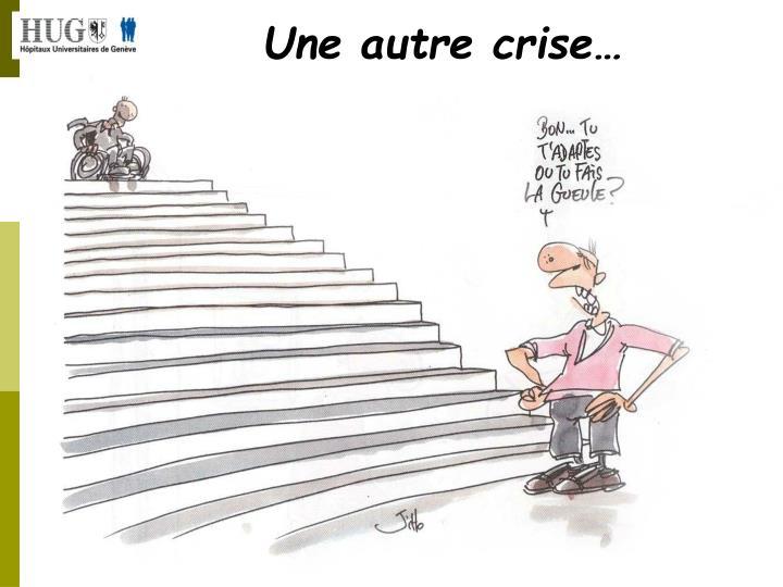 Une autre crise…