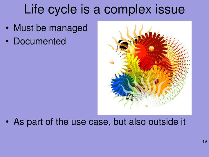 Life cycle is a complex issue