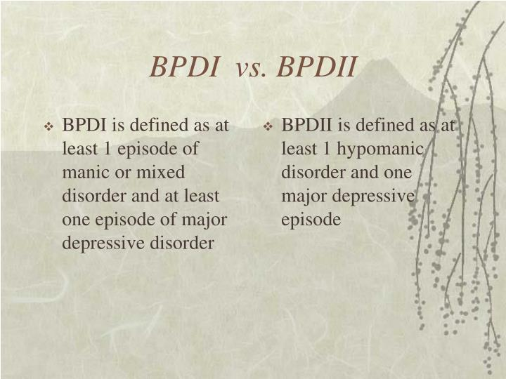 BPDI is defined as at least 1 episode of manic or mixed disorder and at least one episode of major depressive disorder