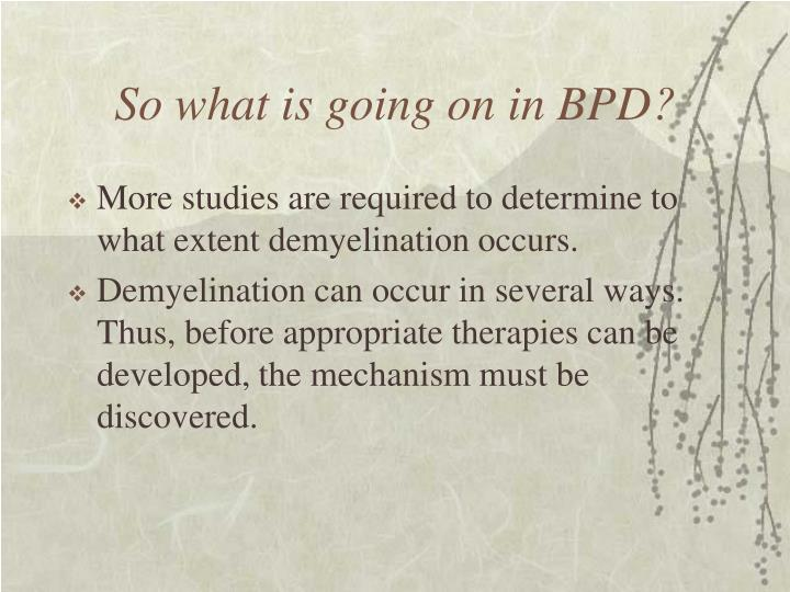 So what is going on in BPD?