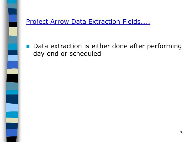 Project Arrow Data Extraction Fields…..