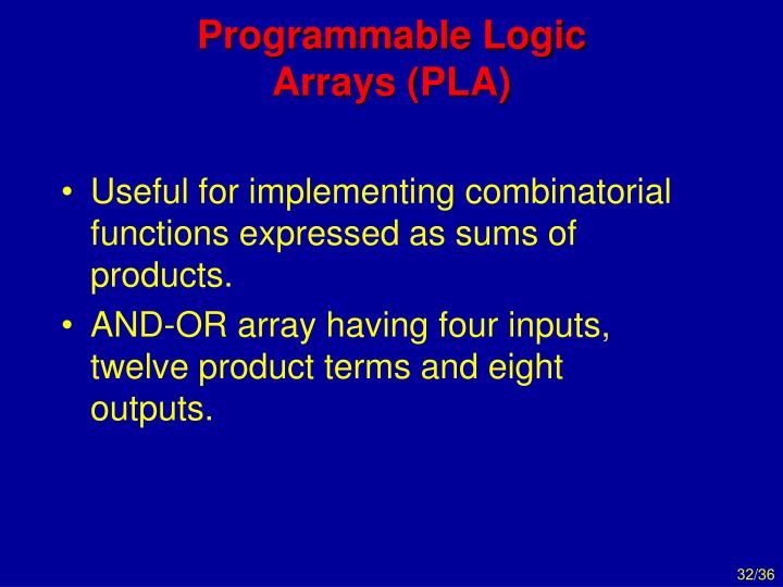 Programmable Logic Arrays (PLA)