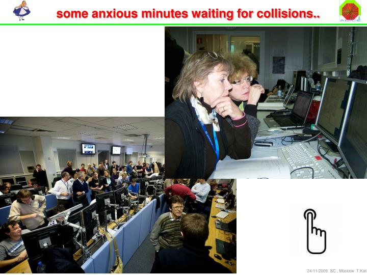 some anxious minutes waiting for collisions..