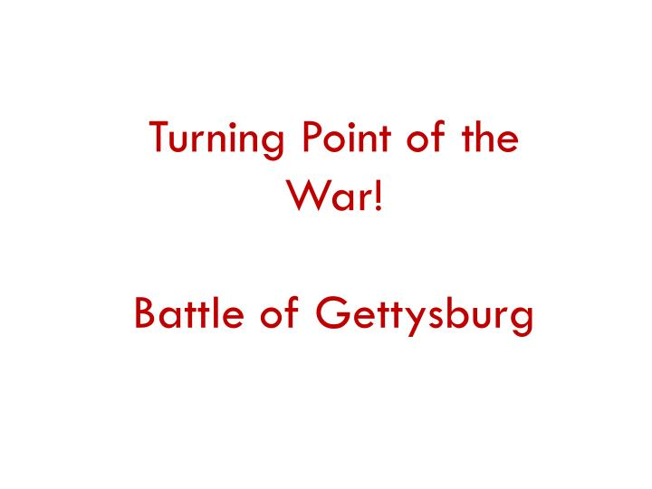 the turning point of the civil war fought at gettysburg Gettysburg was the turning point of the war because the south never had the strength to wage a full scale attack on northern territory after that, they fought a defensive war and was starting to lose.