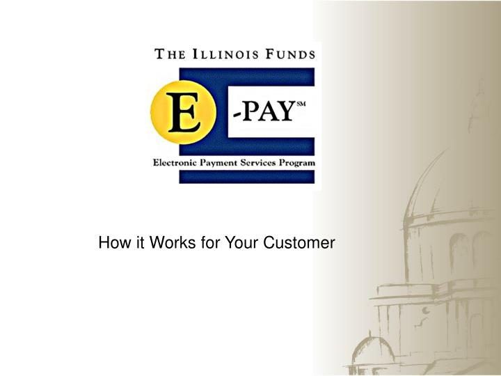 How it Works for Your Customer