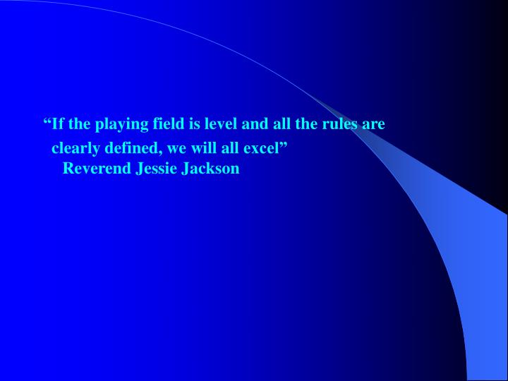 """If the playing field is level and all the rules are"