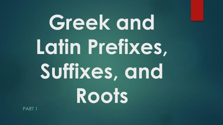 Greek And Latin Suffixes And Prefixes 11