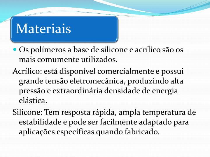 Os polímeros a base de silicone e acrílico são os mais comumente utilizados.