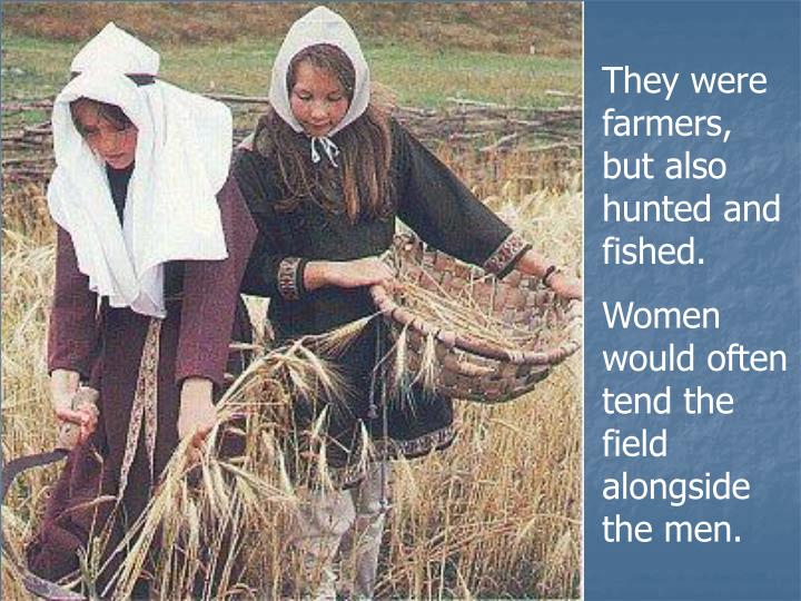 They were farmers, but also hunted and fished.
