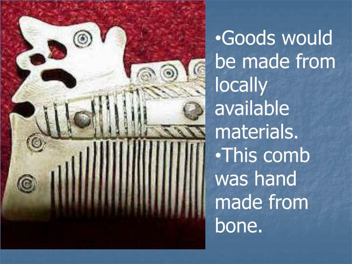Goods would be made from locally available materials.