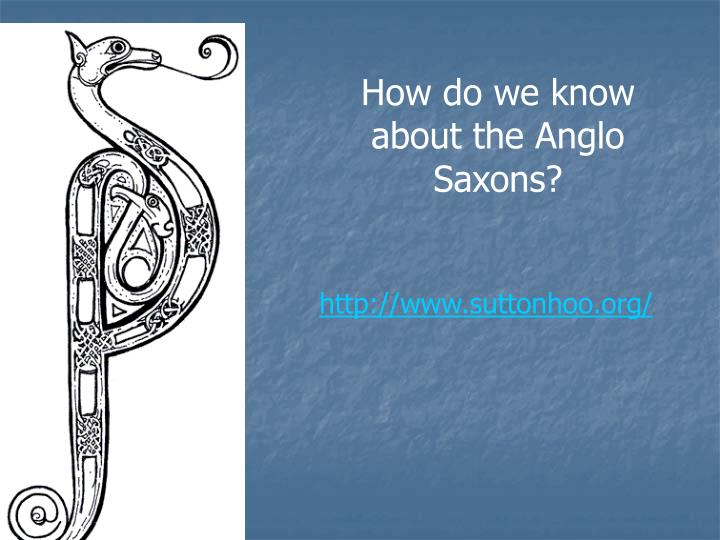 How do we know about the Anglo Saxons?