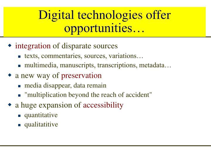 Digital technologies offer opportunities…
