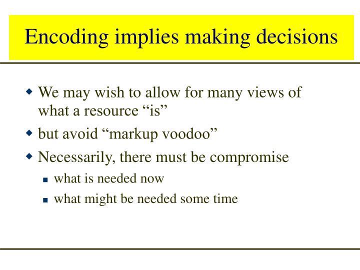 Encoding implies making decisions