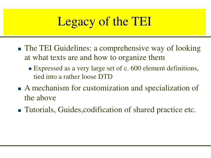 Legacy of the TEI