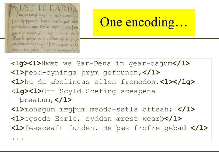 One encoding…