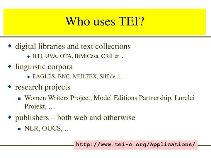 Who uses TEI?