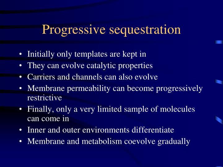 Progressive sequestration
