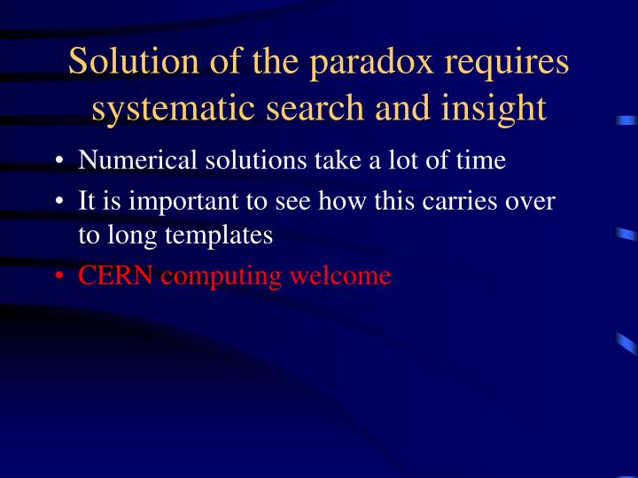 Solution of the paradox requires systematic search and insight