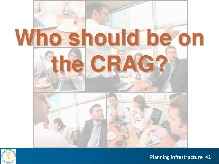 Who should be on the CRAG?