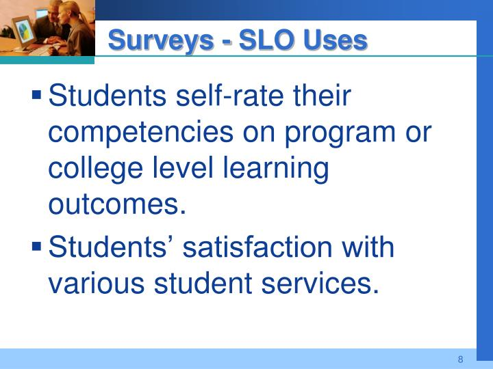 Students self-rate their competencies on program or college level learning outcomes.
