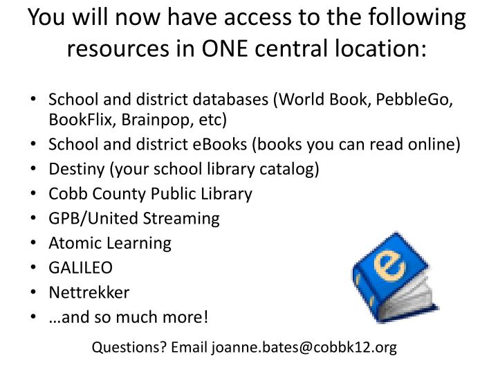 You will now have access to the following resources in ONE central location: