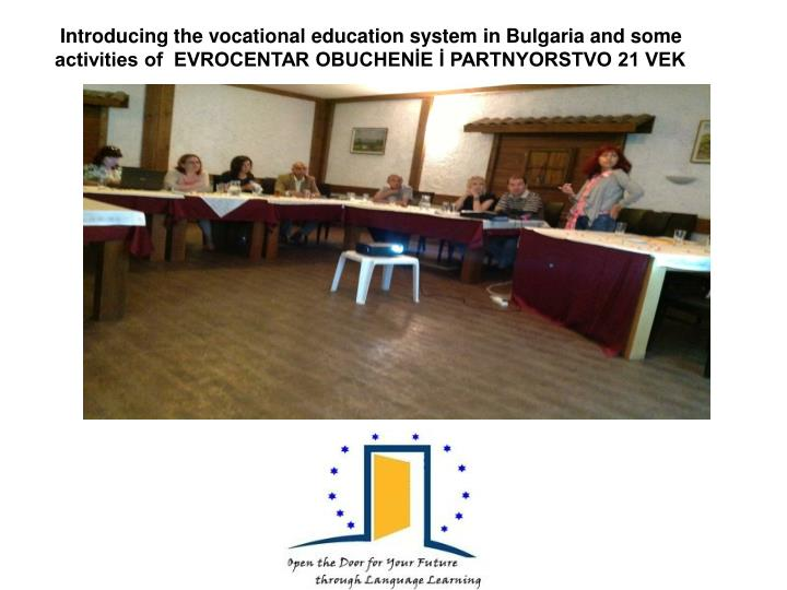 Introducing the vocational education system in Bulgaria and some activities of  EVROCENTAR OBUCHENİE İ PARTNYORSTVO 21 VEK