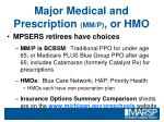 major medical and prescription mm p or hmo