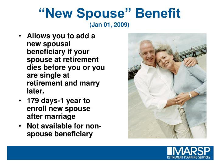 Allows you to add a new spousal beneficiary if your spouse at retirement dies before you or you are single at retirement and marry later.