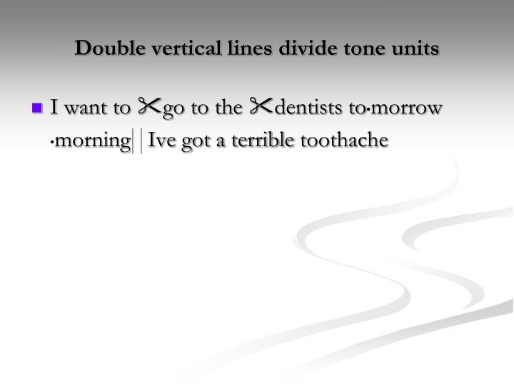 Double vertical lines divide tone units