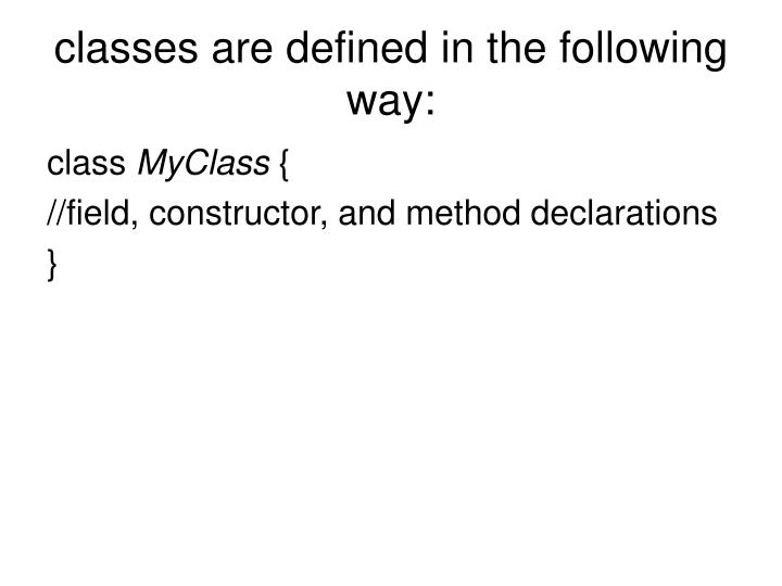classes are defined in the following way:
