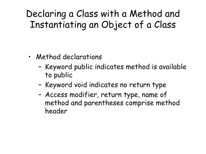 Declaring a Class with a Method and Instantiating an Object of a Class
