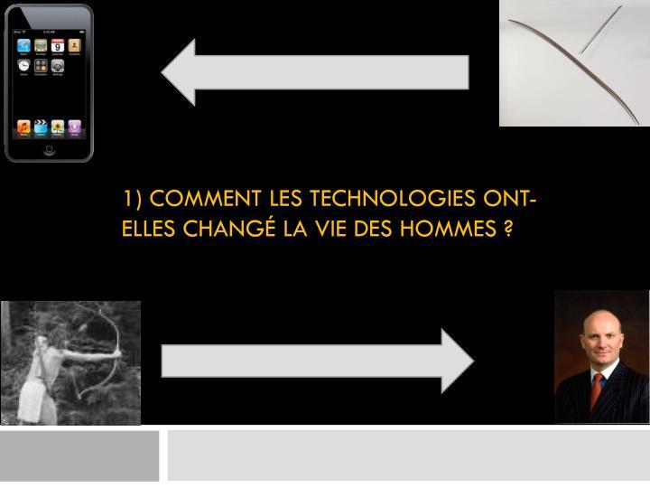 1) COMMENT LES TECHNOLOGIES ONT-ELLES CHANGÉ LA VIE DES HOMMES ?