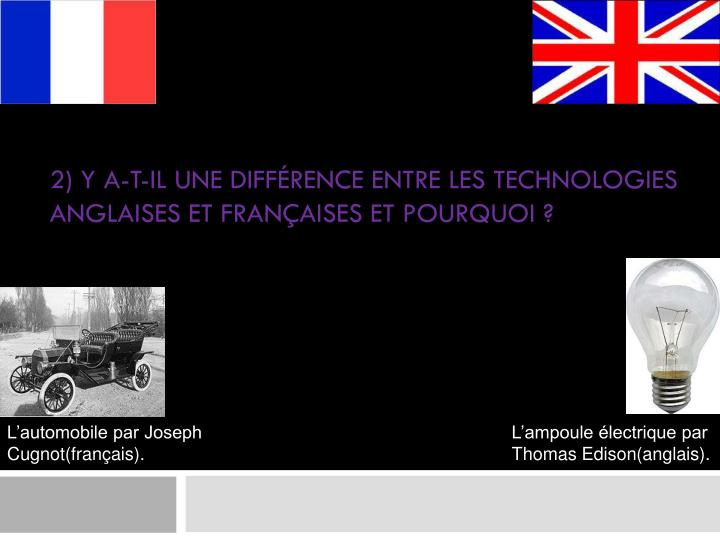 2) Y a-t-il une différence entre les technologies anglaises et françaises et pourquoi ?