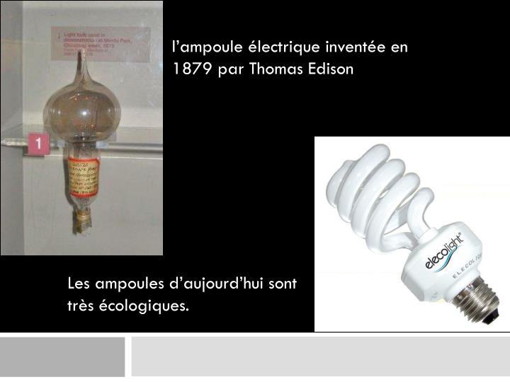 Les ampoules d'aujourd'hui sont très écologiques.
