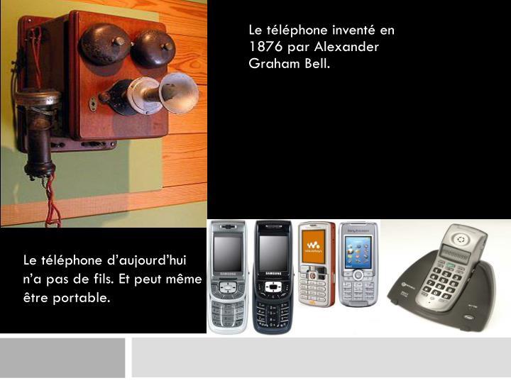 Le téléphone d'aujourd'hui n'a pas de fils. Et peut même être portable.