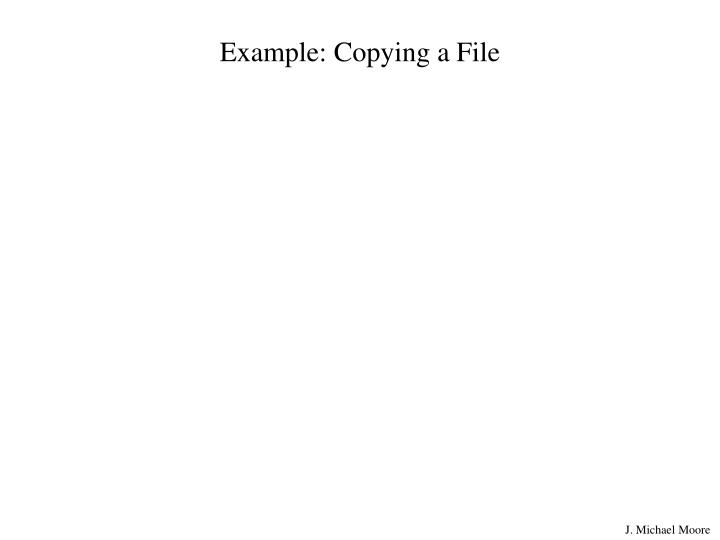 Example: Copying a File