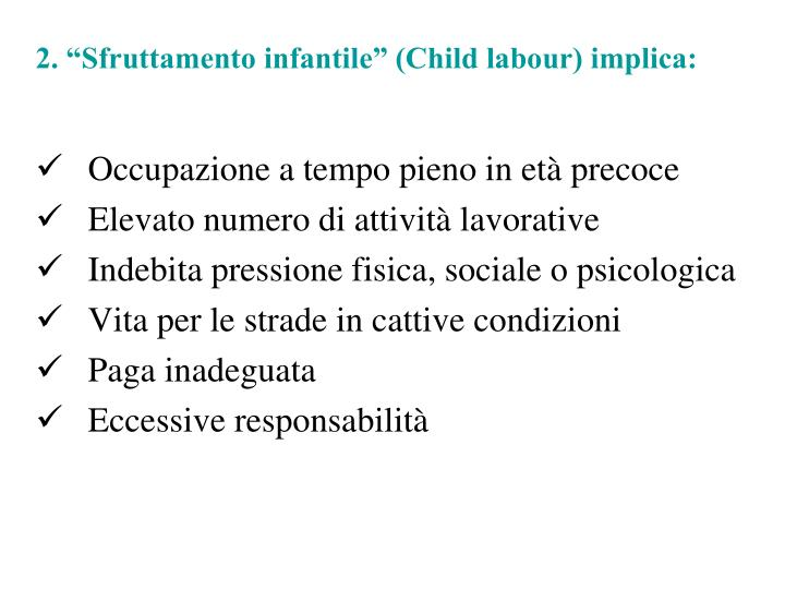 "2. ""Sfruttamento infantile"" (Child labour) implica:"