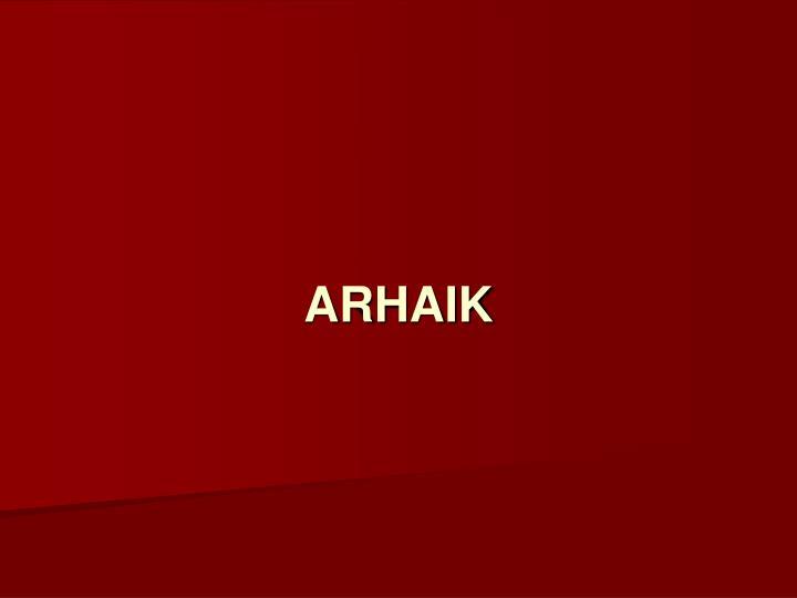 ARHAIK