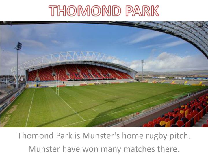 Thomond park is munster s home rugby pitch munster have won many matches there