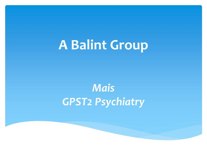 A balint group mais gpst2 psychiatry
