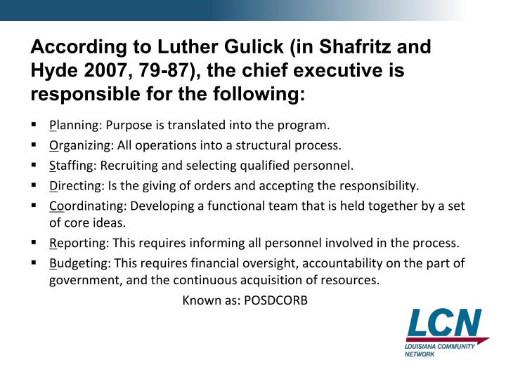 According to Luther Gulick (in Shafritz and Hyde 2007, 79-87), the chief executive is responsible for the following: