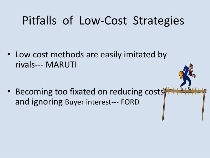Pitfalls  of  Low-Cost  Strategies