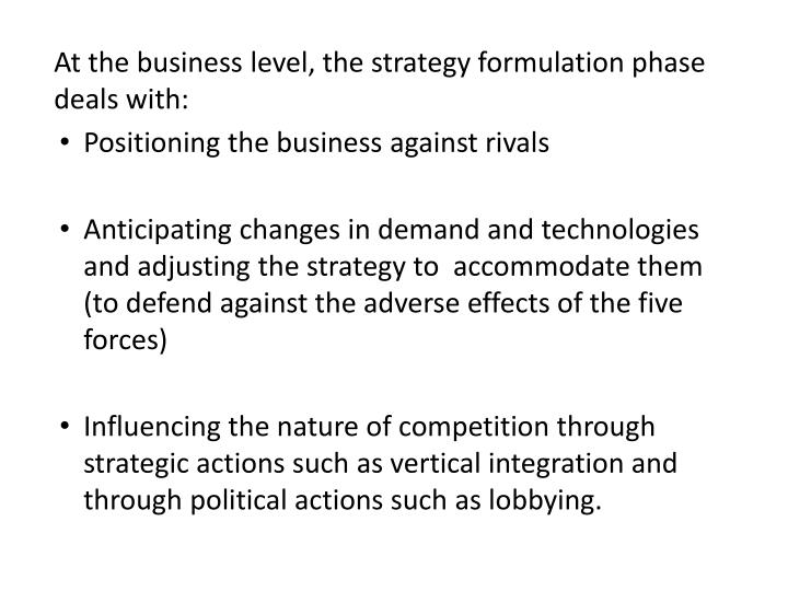 At the business level, the strategy formulation phase deals with: