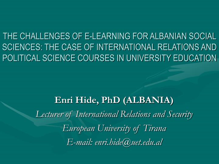 THE CHALLENGES OF E-LEARNING FOR ALBANIAN SOCIAL SCIENCES: THE CASE OF INTERNATIONAL RELATIONS AND P...